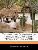 The Amazing Continent of Africa: Featuring the Republic of the Gambia
