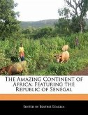 The Amazing Continent of Africa: Featuring the Republic of Senegal
