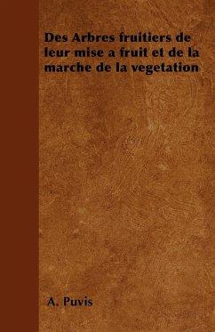 Des Arbres fruitiers de leur mise à fruit et de la marche de la végétation - Puvis, A.
