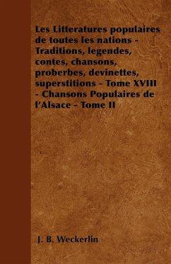 Les Littératures populaires de toutes les nations - Traditions, légendes, contes, chansons, proberbes, devinettes, superstitions - Tome XVIII - Chansons Populaires de l'Alsace - Tome II - Weckerlin, J. B.