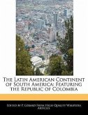The Latin American Continent of South America: Featuring the Republic of Colombia