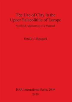 The Use of Clay in the Upper Paleolithic of Europe: Symbolic Applications of a Material - Bougard, Estelle J.