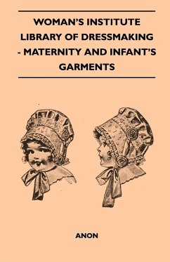 Woman's Institute Library Of Dressmaking - Maternity And Infant's Garments - Anon