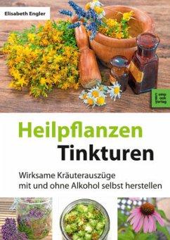 Heilpflanzen-Tinkturen - Engler, Elisabeth