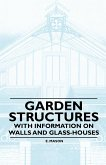 Garden Structures - With Information on Walls and Glass-houses