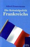 Die Kolonialpolitik Frankreichs