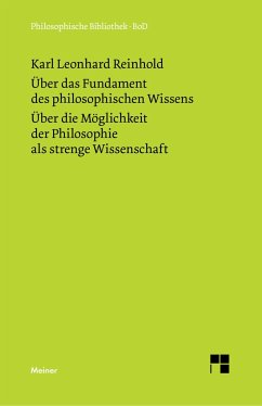 Über das Fundament des philosophischen Wissens (1791). Über die Möglichkeit der Philosophie als strenge Wissenschaft (1790) - Reinhold, Karl L