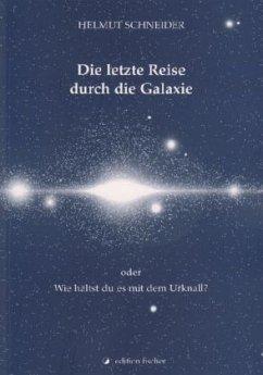 Die letzte Reise durch die Galaxie oder - Schneider, Helmut