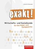 exakt! Schülerbuch.Wirtschafts- und Sozialkunde für das Hotel- und Gastgewerbe