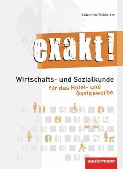 exakt! Schülerbuch.Wirtschafts- und Sozialkunde für das Hotel- und Gastgewerbe - Lötzerich, Roland