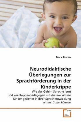 Neurodidaktische Überlegungen zur Sprachförderung in der Kinderkrippe - Kronier, Maria