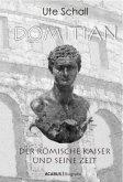 Domitian. Der römische Kaiser und seine Zeit