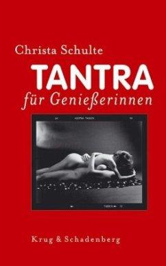 Tantra für Genießerinnen - Schulte, Christa