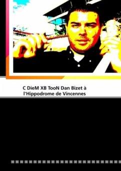 C DieM XB TooN Dan Bizet à l'Hippodrome de Vincennes - Dan Bizet, C DieM XB TooN
