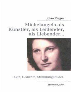 Michelangelo als Künstler, als Leidender, als Liebender... - Rieger, Jolan