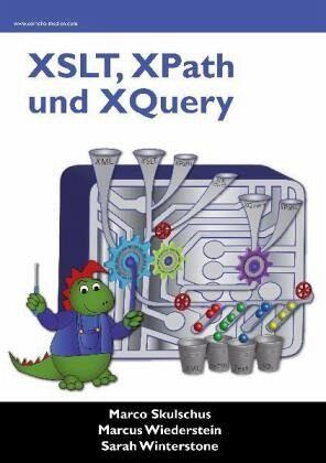 XSLT, Xpath und Xquery - Skulschus, Marco; Wiederstein, Marcus; Winterstone, Sarah