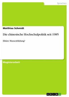 Die chinesische Hochschulpolitik seit 1985 - Schmidt, Matthias