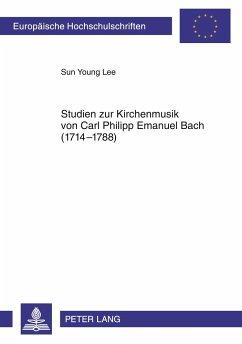 Studien zur Kirchenmusik von Carl Philipp Emanuel Bach (1714-1788) - Lee, Sun Young