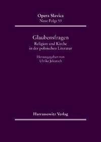 Glaubensfragen. Religion und Kirche in der polnischen Literatur des 20. Jahrhunderts