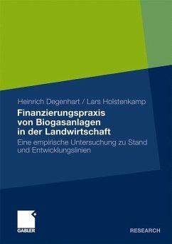 Finanzierungspraxis von Biogasanlagen in der Landwirtschaft - Degenhart, Heinrich; Holstenkamp, Lars