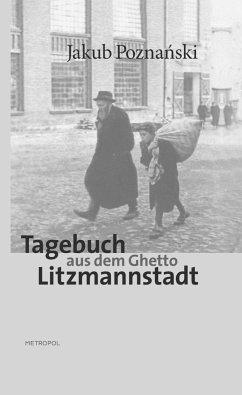 Tagebuch aus dem Ghetto Litzmannstadt - Poznanski, Jakub