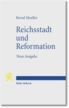 Reichsstadt und Reformation - Moeller, Bernd