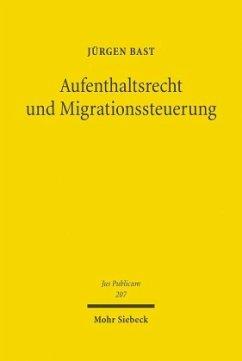 Aufenthaltsrecht und Migrationssteuerung - Bast, Jürgen