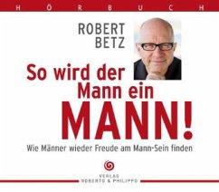 So wird der Mann ein Mann!, 7 Audio-CDs - Betz, Robert Th.