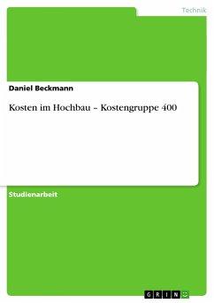 Kosten im Hochbau - Kostengruppe 400 - Beckmann, Daniel
