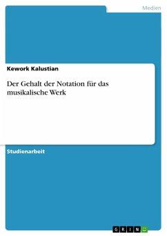 Der Gehalt der Notation für das musikalische Werk - Kalustian, Kework