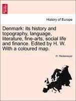 Denmark: its history and topography, language, literature, fine-arts, social life and finance. Edited by H. W. With a coloured map.