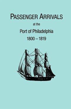 Passenger Arrivals at the Port of Philadelphia, 1800-1819. The Philadelphia