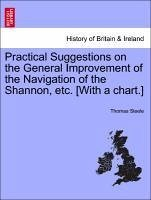 Practical Suggestions on the General Improvement of the Navigation of the Shannon, etc. [With a chart.] - Steele, Thomas