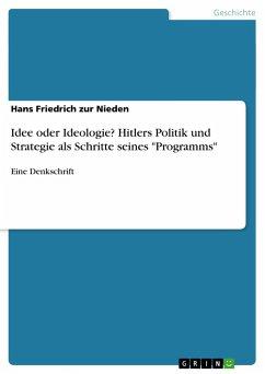 Idee oder Ideologie? Hitlers Politik und Strategie als Schritte seines