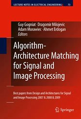 Algorithm-Architecture Matching for Signal and Image Processing (eBook) - Guy Gogniat, Dragomir Milojevic, Adam Morawiec, Ahmet Erdogan