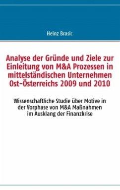 Analyse der Gründe und Ziele zur Einleitung von M&A Prozessen in mittelständischen Unternehmen Ost-Österreichs 2009 und 2010