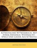 Kärntisches Wörterbuch, Mit Einem Anhange: Weihnacht-Spiele Und Lieder Aus Kärntea