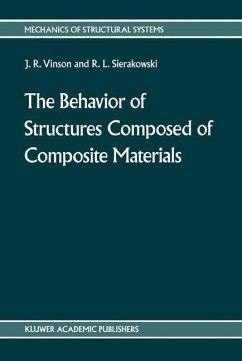 The behavior of structures composed of composite materials - Vinson, Jack R.; Sierakowski, Robert L.