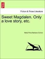 Sweet Magdalen. Only a love story, etc. Vol. II.