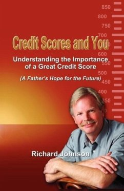 Credit Scores and You: Understanding the Importance of a Great Credit Score (a Father's Hope for the Future) - Johnson, Richard
