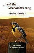 And the Meadow Lark Sang: Prairie Memoirs Born Mennonite - Willms, Margaretha