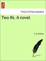 Two Ifs. A novel, Vol. II - Williams, E. M.