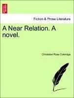 A Near Relation. A novel. Vol. I - Coleridge, Christabel Rose