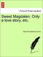 Sweet Magdalen. Only a love story, etc. VOL. III