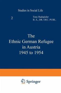 The Ethnic German Refugee in Austria 1945 to 1954 - Radspieler, T.