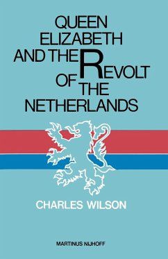 Queen Elizabeth and the Revolt of the Netherlands - Wilson, Charles