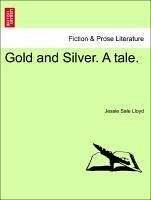 Gold and Silver. A tale. Vol. I. - Lloyd, Jessie Sale