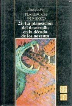 Antologia de La Planeacion En Mexico, 22. La Planeacion del Desarrollo En La Decada de Los Noventa - Fondo De Cultura Economica