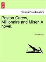 Paston Carew, Millionaire and Miser. A novel. VOL. III - Lynn, Elizabeth