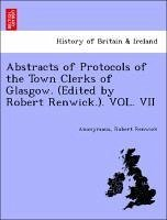 Abstracts of Protocols of the Town Clerks of Glasgow. (Edited by Robert Renwick.). VOL. VII - Anonymous Renwick, Robert